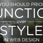 Why You Should Prioritize Function Over Style in Web Design