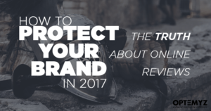 How to Protect Your Brand in 2017: The Truth About Online Reviews